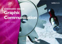 Standard Grade Graphic Communication Course Notes by