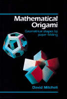 Mathematical Origami Geometrical Shapes by Paper Folding by David Mitchell