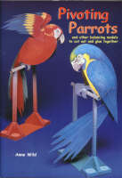 Pivoting Parrots and Other Balancing Models to Cut Out and Glue Together by Anne Wild