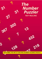 The Number Puzzler The Art of Cracking Number Sequence Puzzles by Roy Mullins