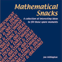 Mathematical Snacks A Collection of Interesting Ideas to Fill Those Spare Moments by Jon Millington