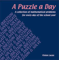 A Puzzle a Day A Collection of Mathematical Problems for Every Day of the School Year by Vivien Lucas