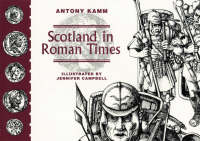 Scotland in Roman Times by Antony Kamm