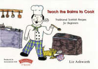 Teach the Bairns to Cook Traditional Scottish Recipes for Beginners by Liz Ashworth, Gordon Baxter
