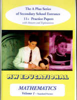 Mathematics-volume One (Standard Format) The a Plus Series of Secondary School Entrance 11+ Practice Papers with Answers by Mark Chatterton