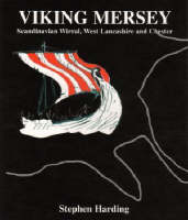 Viking Mersey Scandinavian Wirral, West Lancashire and Chester by Stephen Harding