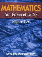 Mathematics for Edexcel GCSE Higher Tier by Tony Banks, David Alcorn