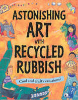 Astonishing Art with Recycled Rubbish Splatter!Splodge!Splash! by Susan Martineau