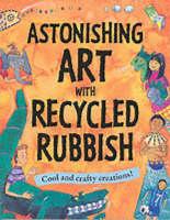 Astonishing Art with Recycled Rubbish Splatter!Splodge!Splash! by Susan Martineau