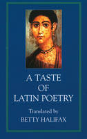 A Taste of Latin Poetry by Betty Halifax