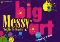 The Big Messy Art Book But Easy to Clean Up by MaryAnn F. Kohl