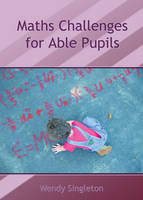 Maths Challenges for Able Pupils by Wendy Singleton