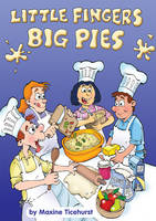 Little Fingers - Big Pies A Cookery Book for Children by Maxine Ticehurst