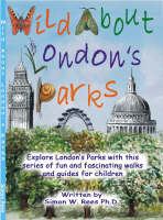 Wild About London's Parks Explore London's Parks with This Series of Fun and Fascinating Walks and Guides for Children by Simon Rees