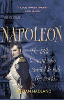 Napoleon The Little General Who Wanted to Rule the World by Adrian Hadland