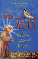 St. Francis of Assisi The Patron Saint of Animals by Lucy Lethbridge