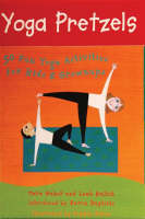 Yoga Pretzels 50 Fun Yoga Activities for Kids and Grownups by Tara Guber, Baron Baptiste