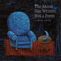 The Moon Has Written You a Poem Poems to Read with Children on Moonlit Nights by Jose Jorge Letria, Andre Letria