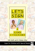 Let's Sign and Down Syndrome Signs for Children with Special Needs by Cath Smith, Wendy Uttley