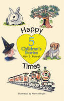 Happy Times Five Children's Stories by Roy S. Purcell