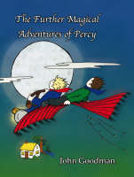 The Further Magical Adventures of Percy by John Goodman
