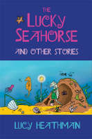 The Lucky Seahorse by Lucy Heathman