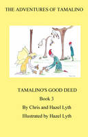 The Adventures of Tamalino Tamalino's Good Deed by Christopher Lyth, Hazel Lyth