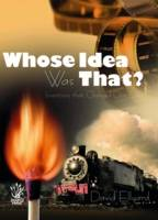 Who's Idea Was That by David Ellyard