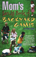 Mom's Handy Book of Backyard Games by Pete Cava