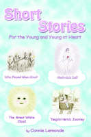 Short Stories for the Young and Young at Heart by Connie Lemonde