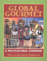 Global Gourmet A Multicultural Cookbook by Kathleen Bart