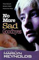 No More Sad Goodbyes True-to-Life Series from Hamilton High by Marilyn Reynolds
