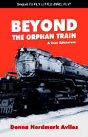 Beyond the Orphan Train A True Adventure by Donna Nordmark Aviles