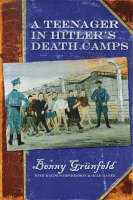 A Teenager in Hitler's Death Camps by Benny Grunfeld, Magnus Henrekson, Olle Hager