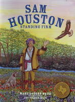 Sam Houston Standing Firm by Mary Dodson Wade