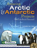 Amazing Arctic and Antarctic Projects You Can Build Yourself by Carmella Van Vleet