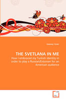 The Svetlana in Me - How I Embraced My Turkish Identity in Order to Play a Russian/Estonian for an American Audience by Setenay Yener
