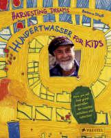 Harvesting Dreams Hundertwasser for Kids by Barbara Stieff