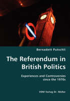 The Referendum in British Politics- Experiences and Controversies Since the 1970s by Bernadett Putschli