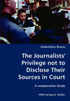 The Journalists' Privilege Not to Disclose Their Sources in Court- A Comparative Study by Valentina Bratu