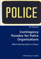 Contingency Paradox for Police Organizations- Which Policing Style to Choose by Ali Duman