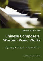 Chinese Composers, Western Piano Works - Unpacking Aspects of Musical Influence by Wendy Wan-Ki Lee