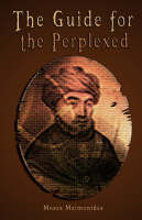 The Guide for the Perplexed [Unabridged] by Moses Maimonides, Rambam
