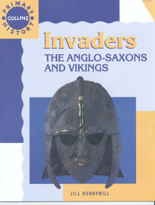 Collins Primary History Invaders: The Anglo-Saxons and Vikings by Jill Honnywill