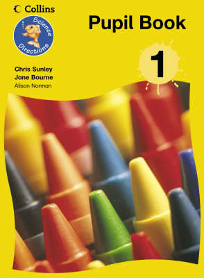 Science Directions - Year 1 Pupil Book by Chris Sunley, Jane Bourne
