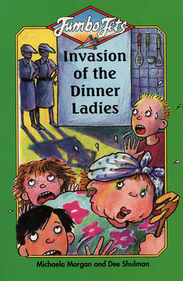 Invasion of the Dinner Ladies by Michaela Morgan, Dee Schulman