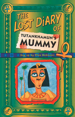 The Lost Diary of Tutankhamun's Mummy by Clive Dickinson