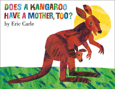 Does a Kangaroo Have a Mother Too? by Eric Carle