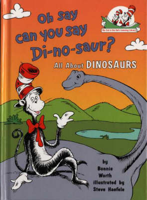 Oh Say Can You Say Di-No-Saur?: All About Dinosaurs (the Cat in the Hat's Learning Library, Book 3) by Bonnie Worth, Dr. Seuss