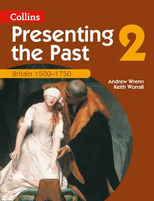 Presenting the Past (2) - Britain 1500-1750 by Tony McAleavy, Andrew Wrenn, Keith Worrall